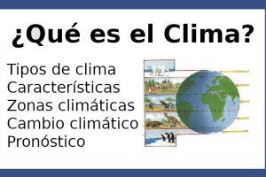 Qué es el Clima, tipos de clima, características, zonas climáticas y pronóstico